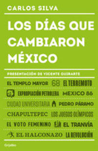 Los Días Que Cambiaron México. Hechos Memorables Del Siglo Xx - Carlos Silva