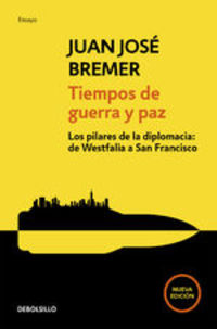 Tiempos De Guerra Y Paz. Los Pilares De La Diplomacia: De Westfalia A San Francisco - Juan José Bremer