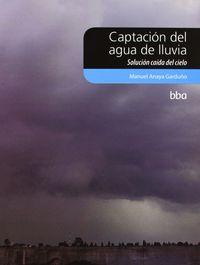 CAPTACION DEL AGUA DE LA LLUVIA - SOLUCION CAIDA DEL CIELO
