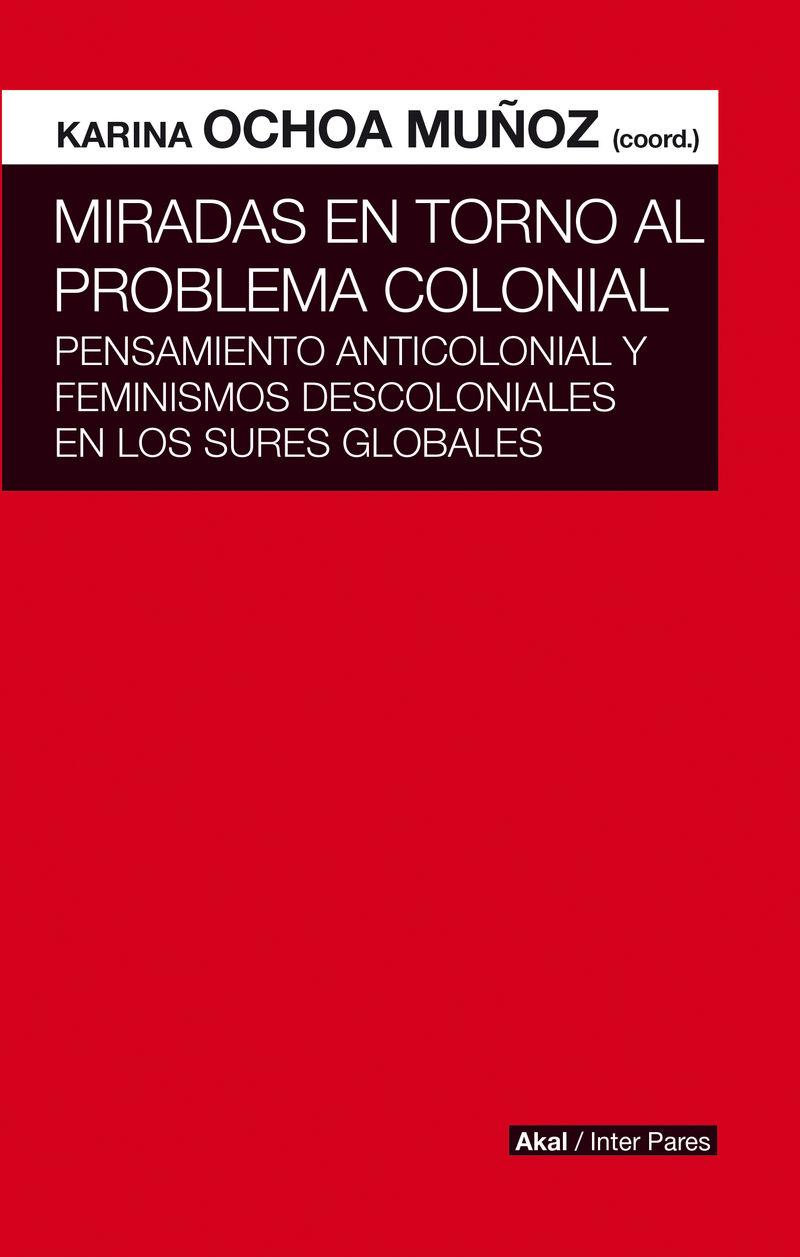 MIRADAS EN TORNO AL PROBLEMA COLONIAL - PENSAMIENTO ANTICOLONIAL Y FEMINISMOS DESCOLONIALES EN LOS SURES GLOBALES