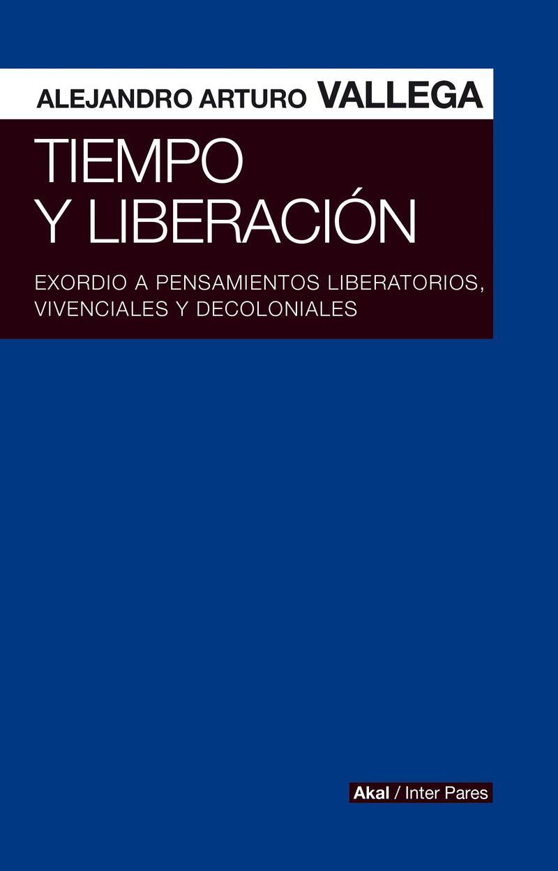 TIEMPO Y LIBERACION - EXORDIO A PENSAMIENTOS LIBERATORIOS, VIVENCIALES Y DECOLONIALES