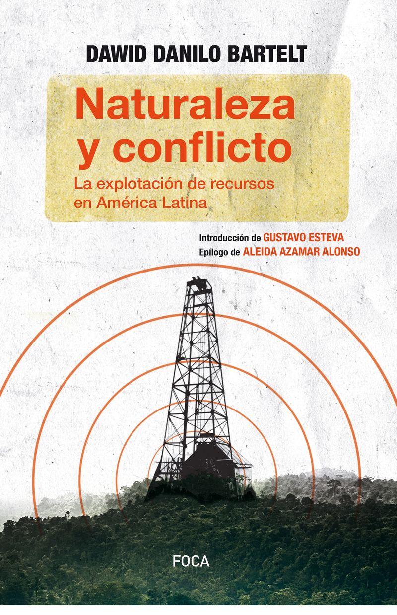 Naturaleza Y Conflicto - La Explotacion De Recursos En America Latina - Danilo Bartelt Dawid