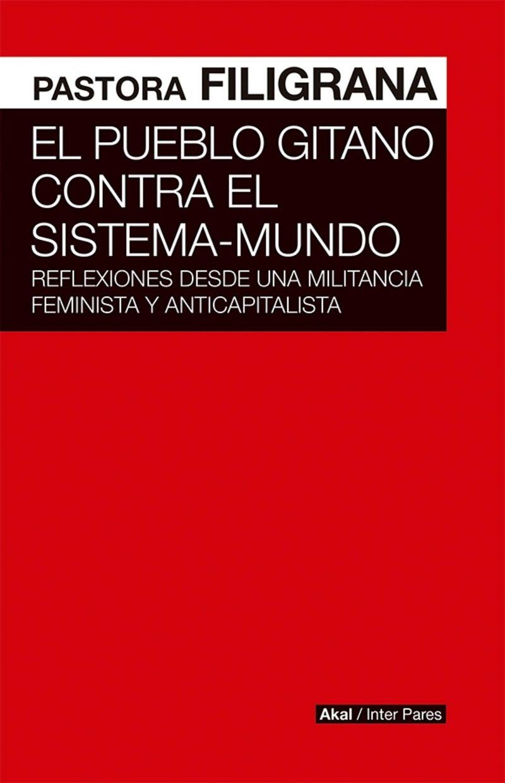 PUEBLO GITANO CONTRA EL SISTEMA-MUNDO, EL - REFLEXIONES DESDE UNA MILITANCIA FEMINISTA Y ANTICAPITALISTA