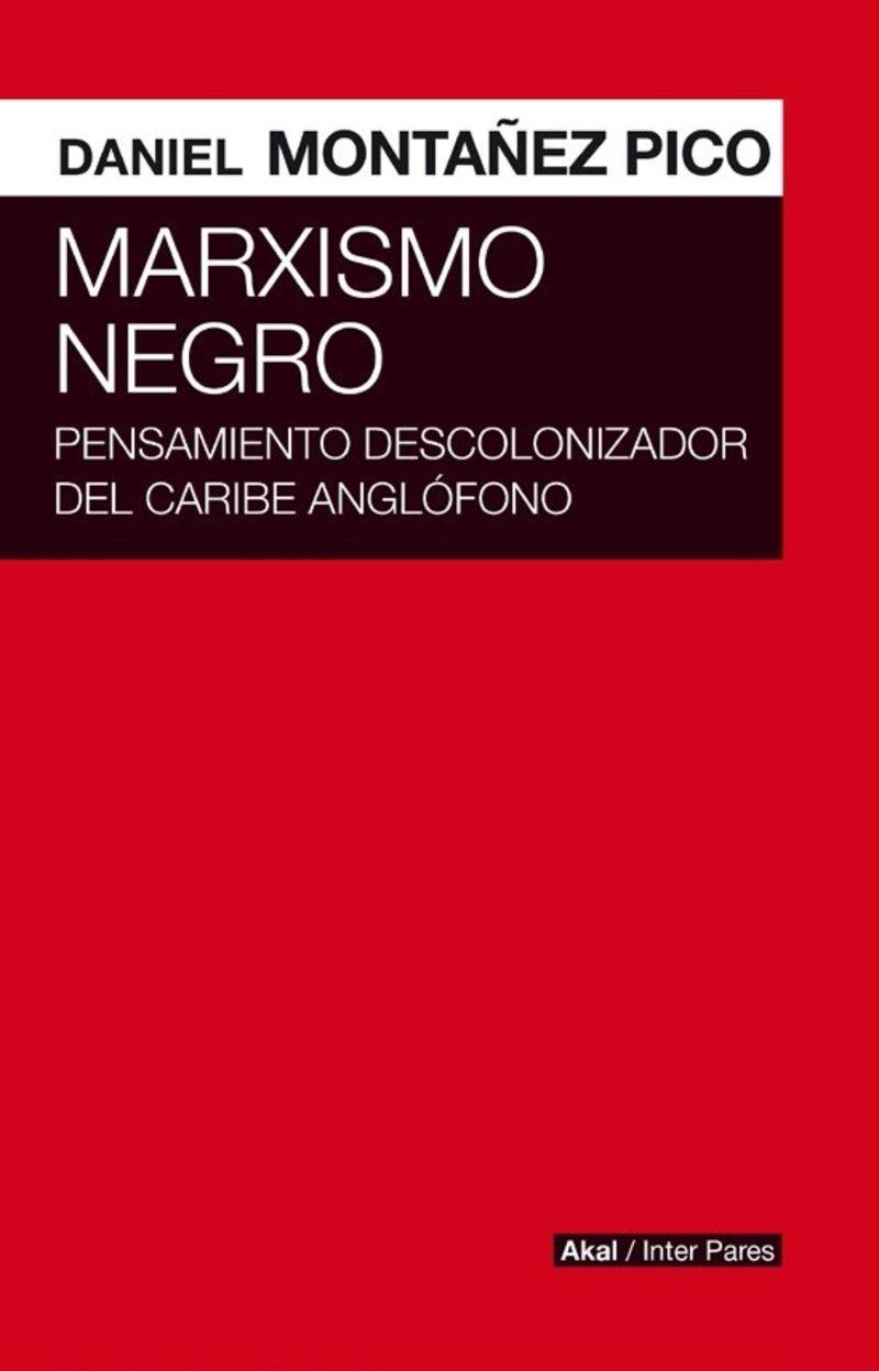 MARXISMO NEGRO - PENSAMIENTO DESCOLONIZADOR DEL CARIBE ANGLOFONO