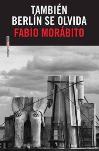 Tambien Berlin Se Olvida - Fabio Morabito