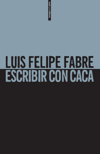 Escribir Con Caca - Luis Felipe Fabre