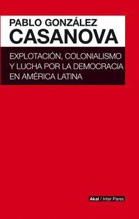 EXPLOTACION, COLONIALISMO Y LUCHA POR LA DEMOCRACIA EN AMERICA LATINA