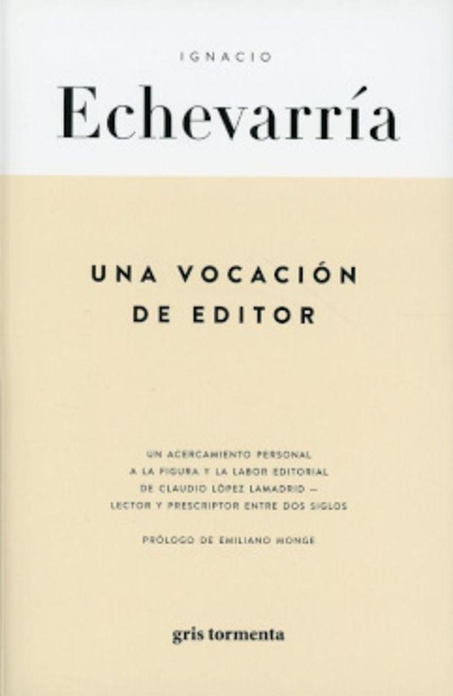 VOCACION DE EDITOR, UNA - UN ACERCAMIENTO PERSONAL A LA FIGURA Y LA LABOR EDITORIAL DE CLAUDIO LOPEZ LAMADRID