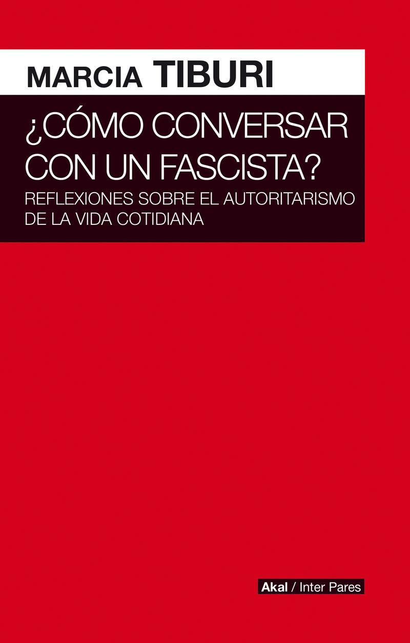 ¿COMO CONVERSAR CON UN FASCISTA? - REFLEXIONES SOBRE EL AUTORITARISMO DE LA VIDA COTIDIANA