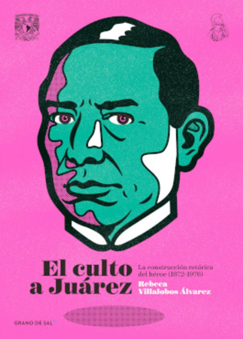 CULTO A JUAREZ, EL - LA RECONSTRUCCION RETORICA DEL HEROE