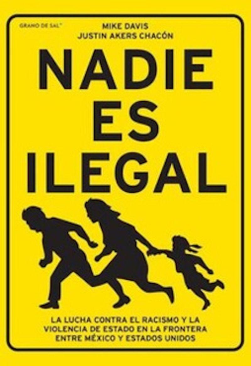 NADIE ES ILEGAL - LA LUCHA CONTRA EL RACISMO Y LA VIOLENCIA DE ESTADO EN LA FRONTERA ENTRE MEXICO Y ESTADOS UNIDOS