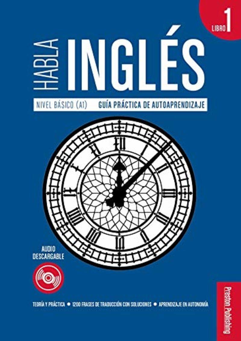 HABLA INGLES 1 (A1) - GUIA PRACTICA DE AUTOAPRENDIZAJE
