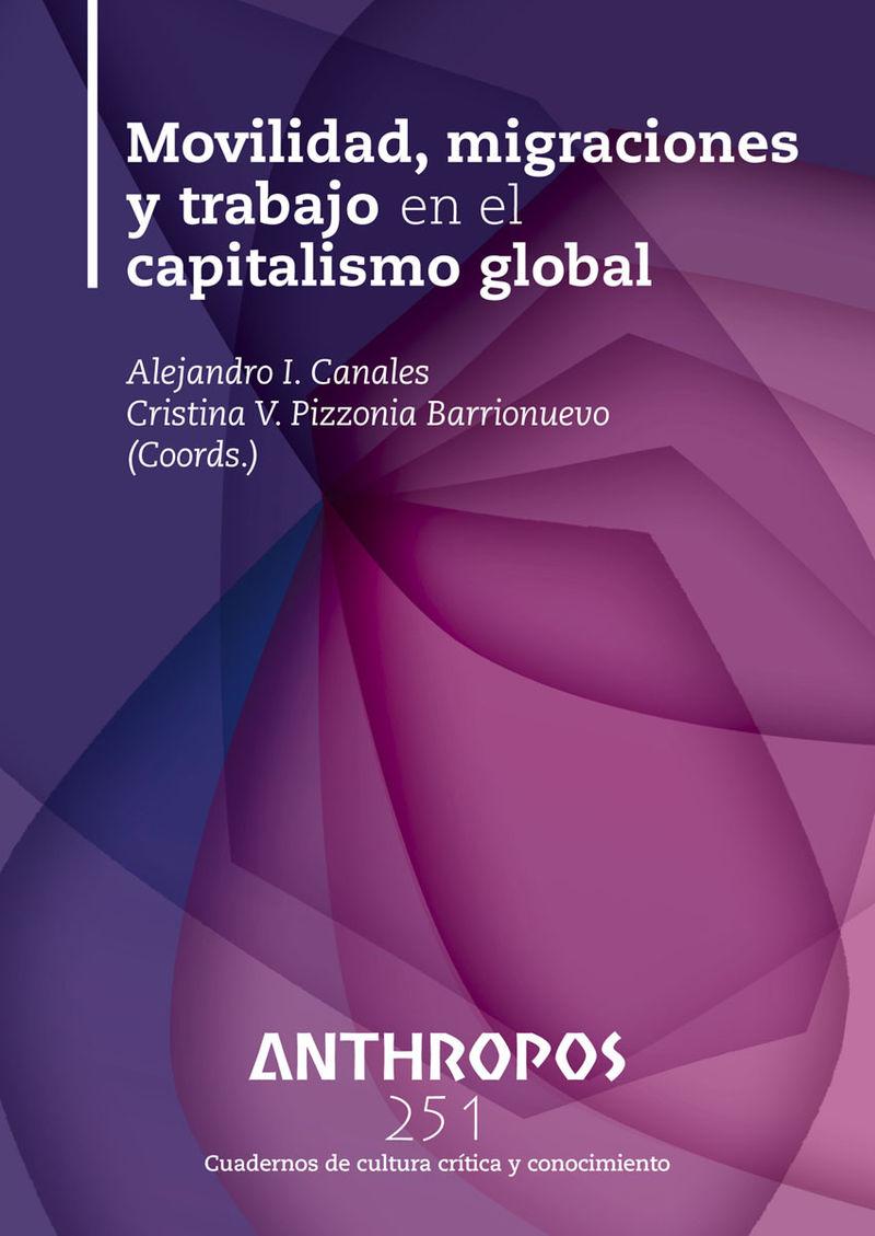 Movilidad, Migraciones Y Trabajo En El Capitalismo Global - Alejandro I. Canales (coord. ) / Cristina V. Pizzonia Barrionuevo (coord. )