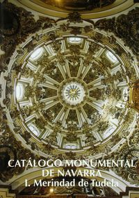 CATALOGO MONUMENTAL DE NAVARRA I. MERINDAD DE TUDELA