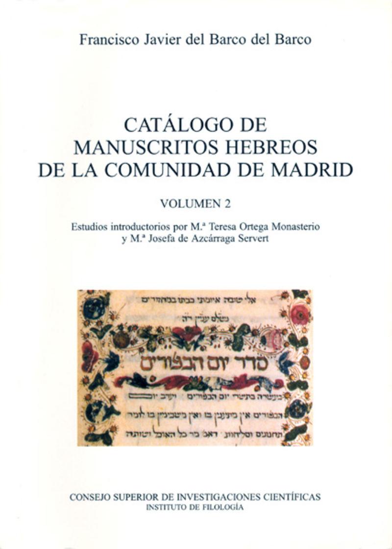 CATALOGO DE MANUSCRITOS HEBREOS DE LA COMUNIDAD DE MADRID 2 - MANUSCRITOS HEBREOS EN LA BIBLIOTECA NACIONAL, ARCHIVO HISTORICO NACIONAL, MUSEO LAZARO GALDIANO Y . .. REAL ACADEMIA DE LA HISTORIA