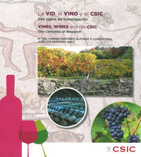 VID, EL VINO Y EL CSIC, LA - DOS SIGLOS DE INVESTIGACION = VINES, WINES AND THE CSIC - TWO CENTURIES OF RESEARCH