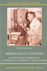 Embriologia En La Periferia - Las Ciencias Del Desarrollo En La España De La Ii Republica Y El Franquismo - Raul Velasco Morgado
