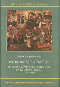 entre materia y espiritu - modernidad y enfermedad social en la españa liberal (1833-1923) - Mario Cesar Sanchez Villa