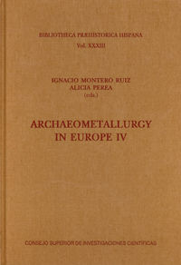 ARCHAEOMETALLURGY IN EUROPE IV