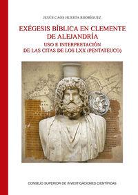 Exegesis Biblica En Clemente De Alejandria - Uso E Interpretacion De Las Citas De Los Lxx (pentateuco) - Jesus Caos Huerta Rodriguez