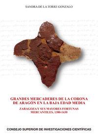GRANDES MERCADERES DE LA CORONA DE ARAGON EN LA BAJA EDAD MEDIA - ZARAGOZA Y SUS MAYORES FORTUNAS MERCANTILES, 1380-1430