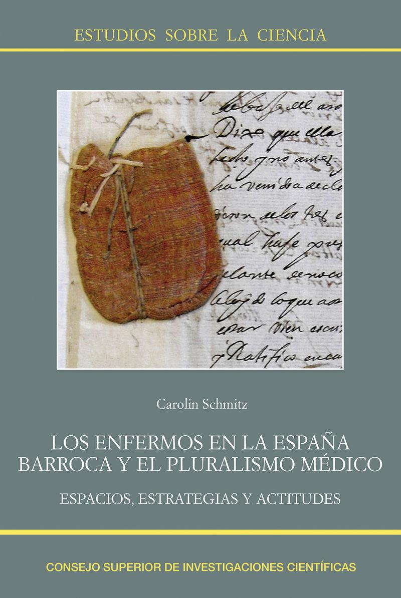 ENFERMOS EN LA ESPAÑA BARROCA Y EL PLURALISMO MEDICO, LOS: ESPACIOS, ESTRATEGIAS Y ACTITUDES