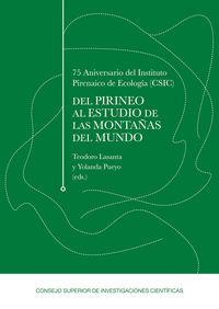 DEL PIRINEO AL ESTUDIO DE LAS MONTAÑAS DEL MUNDO - 75 ANIVERSARIO DEL INSTITUTO PIRENAICO DE ECOLOGIA (CSIC)