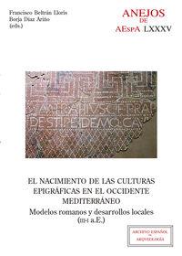 NACIMIENTO DE LAS CULTURAS EPIGRAFICAS EN EL OCCIDENTE MEDITERRANEO, EL - MODELOS ROMANOS Y DESARROLLOS LOCALES (III-I A. E. )
