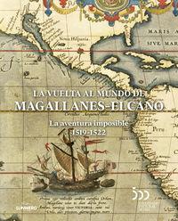 VUELTA AL MUNDO DE MAGALLANES-ELCANO, LA - LA AVENTURA IMPOSIBLE (1519-1522)