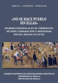 NO SE HACE PUEBLO SIN ELLAS -: MUJERES ESPAÑOLAS EN EL VIRREINATO DE PERU - EMIGRACION Y MOVILIDAD SOCIAL (SIGLOS XVI-XVII)