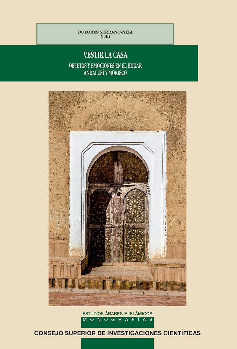 Vestir La Casa - Objetos Y Emociones En El Hogar Andalusi Y Morisco - Dolores Serrano-Niza