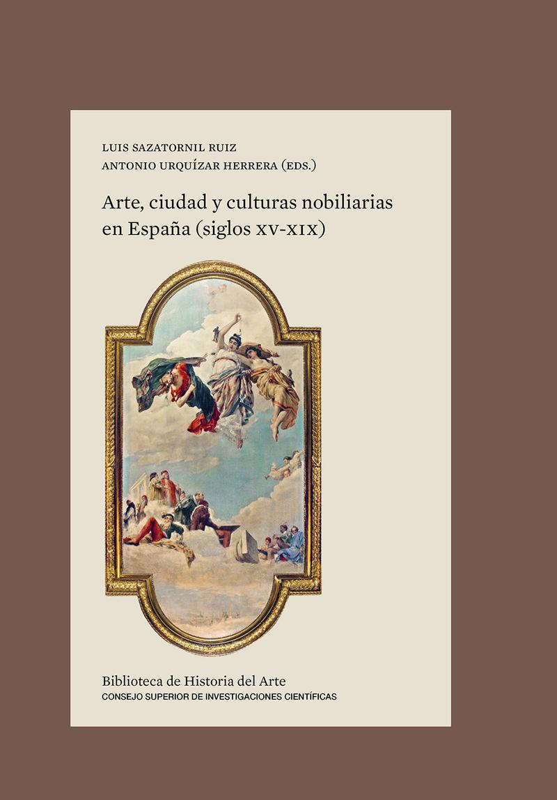ARTE, CIUDAD Y CULTURAS NOBILIARIAS EN ESPAÑA (SIGLOS XV-XIX)