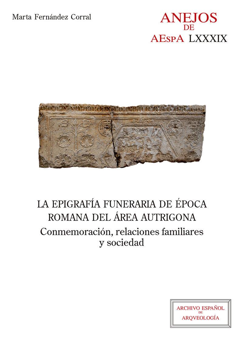 EPIGRAFIA FUNERARIA DE EPOCA ROMANA DEL AREA AUTRIGONA, LA - CONMEMORACION, RELACIONES FAMILIARES Y SOCIEDAD