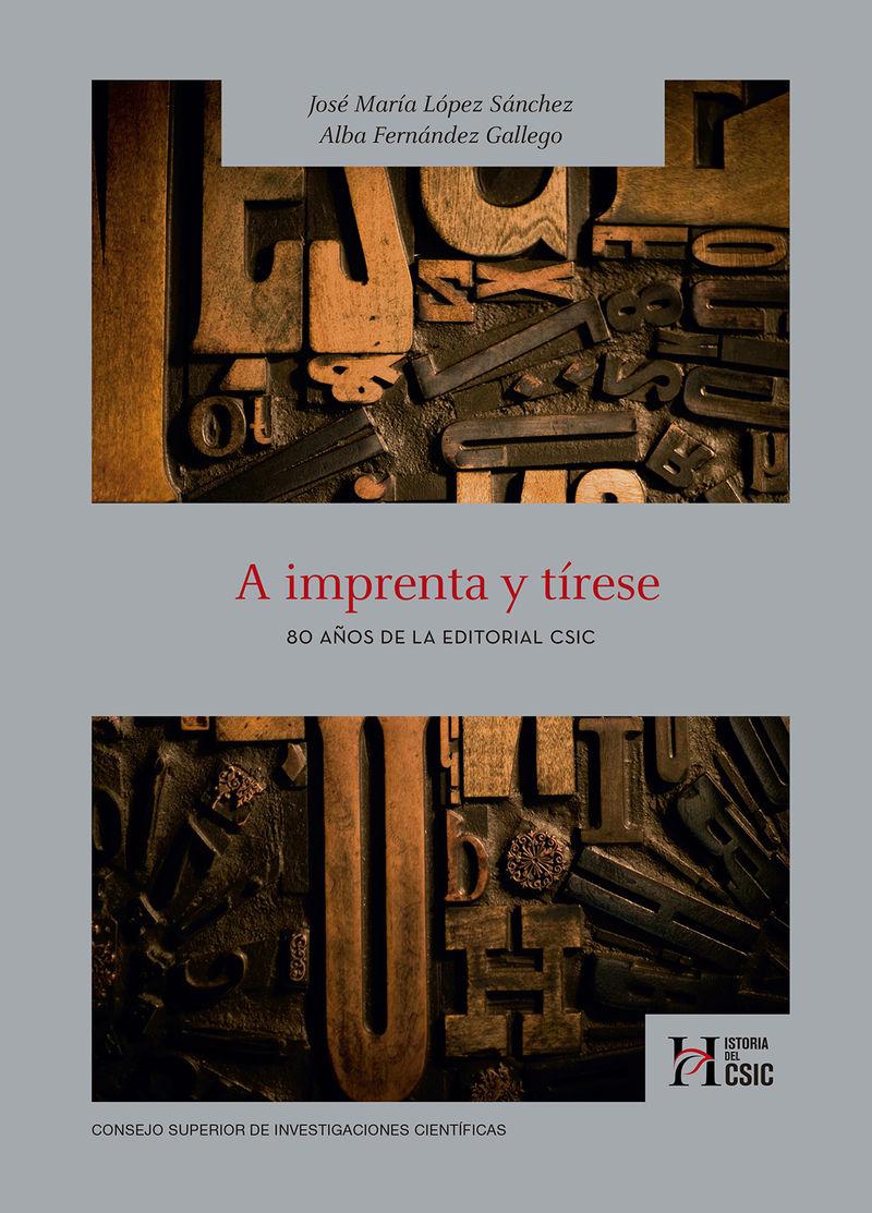 A IMPRENTA Y TIRESE - 80 AÑOS DE LA EDITORIAL CSIC