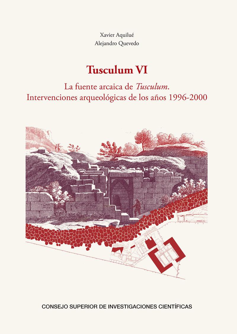 TUSCULUM VI - LA FUENTE ARCAICA DE TUSCULUM: INTERVENCIONES ARQUEOLOGICAS DE LOS AÑOS 1996-2000