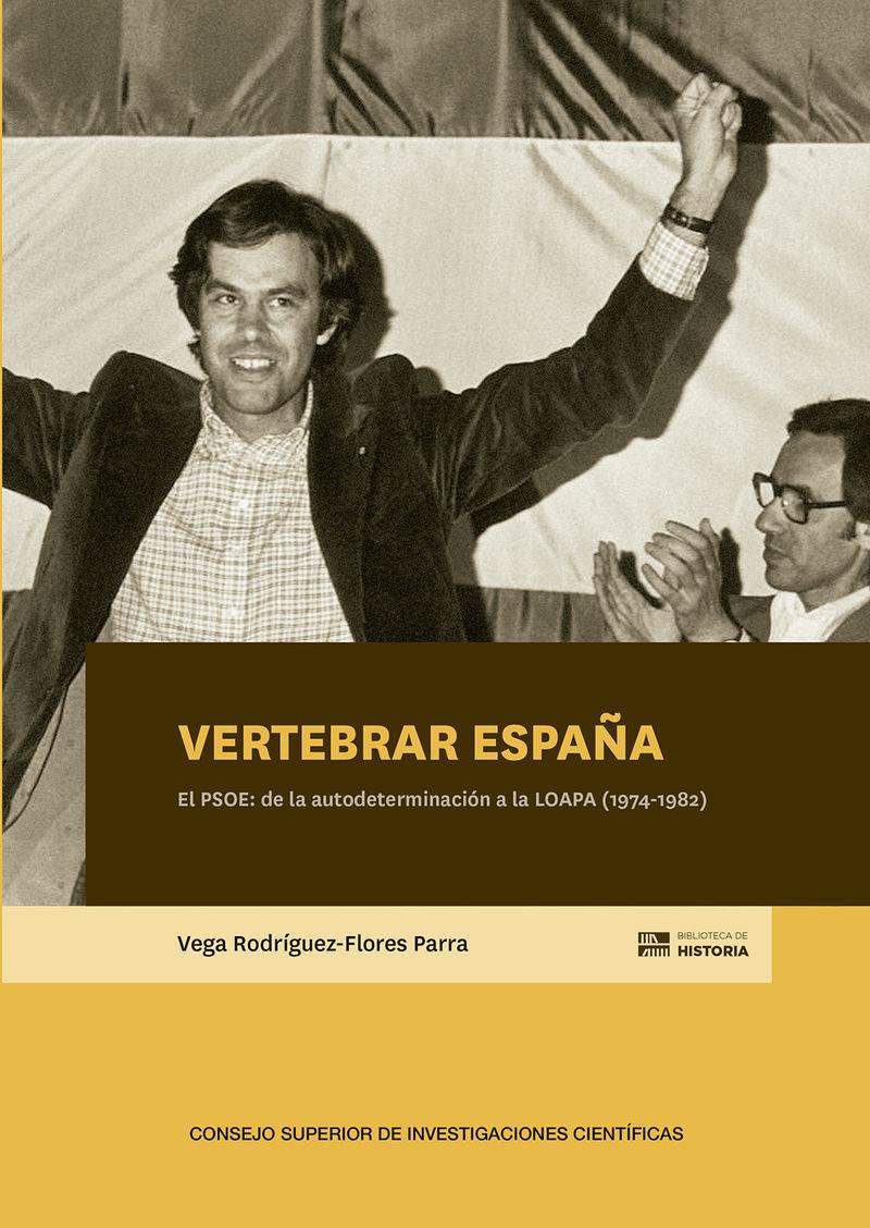VERTEBRAR ESPAÑA - EL PSOE: DE LA AUTODETERMINACION A LA LOAPA (1974-1982)
