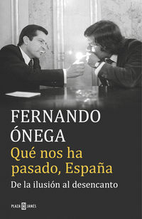Que Nos Ha Pasado, España - De La Ilusion Al Desencanto - Fernando Onega
