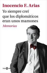 Yo Siempre Crei Que Los Diplomaticos Eran Unos Mamones - Memorias - Inocencio F. Arias