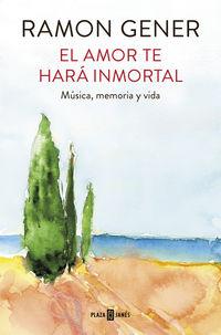 El amor te hara inmortal - Ramon Gener