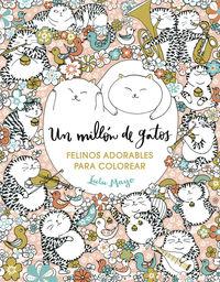 Millon De Gatos, Un - Felinos Adorables Para Colorear - Lulu Mayo