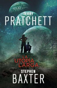 Utopia Larga, La - La Tierra Larga 4 - Stephen Baxter / Terry Pratchett