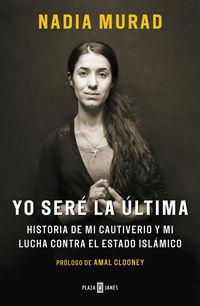 Yo Sere La Ultima - Historia De Mi Cautiverio Y Mi Lucha Contra El Estado Islamico - Nadia Murad