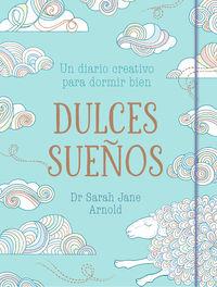 Dulces Sueños - Un Diario Creativo Para Dormir Bien - Sarah Jane Arnold