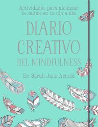 Diario Creativo Del Mindfulness - Actividades Para Alcanzar La Calma En Tu Dia A Dia - Sarah Jane Arnold