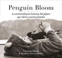 PENGUIN BLOOM - LA EXTRAORDINARIA HISTORIA DEL PAJARO QUE SALVO A NUESTRA FAMILIA