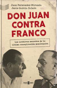 Don Juan Contra Franco - Los Papeles Perdidos Del Regimen - Juan Fernandez-Miranda / Jesus Garcia Calero