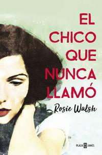 El chico que nunca llamo - Rosie Walsh