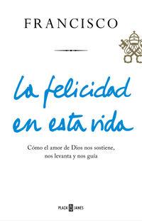 La felicidad en esta vida - Jorge Bergoglio / Papa Francisco