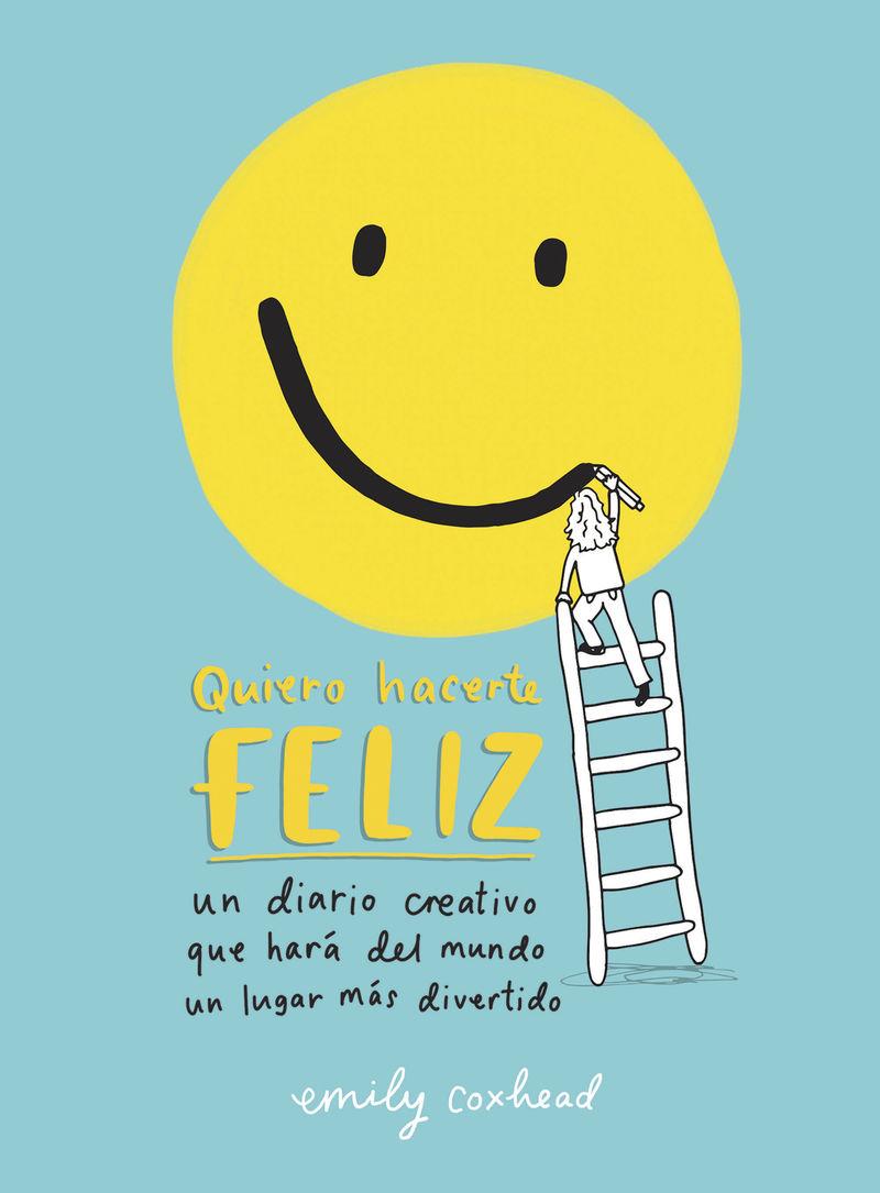 Quiero Hacerte Feliz - Un Diario Creativo Que Hara Del Mundo Un Lugar Mas Divertido - Emily Coxhead