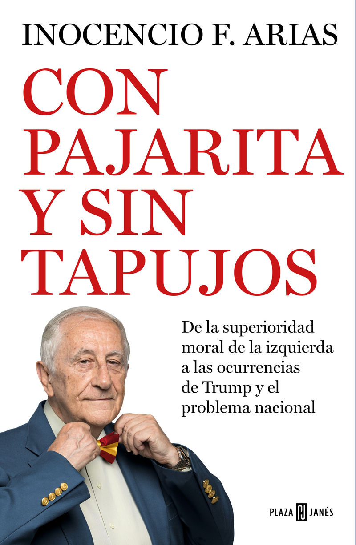 Con Pajarita Y Sin Tapujos - De La Superioridad Moral De La Izquierda Al Problema Nacional - Inocencio F. Arias